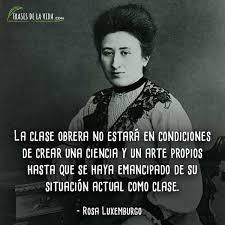 """Un 15 de enero de 1919 fue asesinada Roxa Luxemburg cuyo sueño político fue una sociedad """"donde seamos socialmente iguales, humanamente diferentes, y totalmente libres», es decir el Socialismo"""